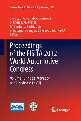 Proceedings of the Fisita 2012 World Automotive Congress: Volume 13: Noise, Vibration and Harshness (Nvh) - Sae-China (Editor)