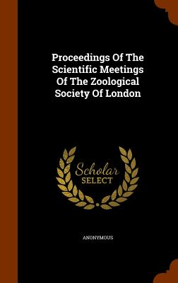 Proceedings of the Scientific Meetings of the Zoological Society of London - Anonymous
