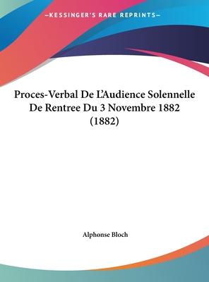 Proces-Verbal de L'Audience Solennelle de Rentree Du 3 Novembre 1882 (1882) - Bloch, Alphonse