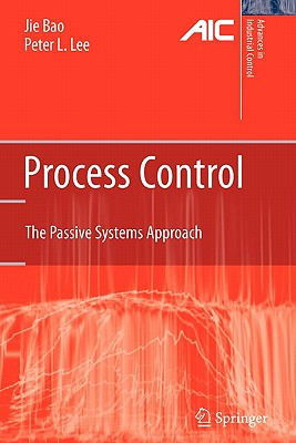 Process Control: The Passive Systems Approach - Bao, Jie, and Lee, Peter L.