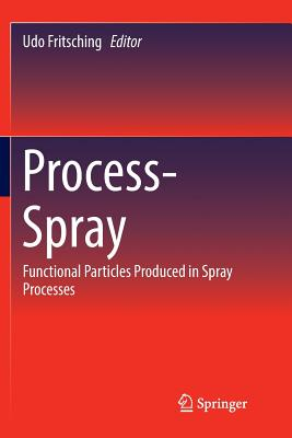 Process-Spray: Functional Particles Produced in Spray Processes - Fritsching, Udo (Editor)