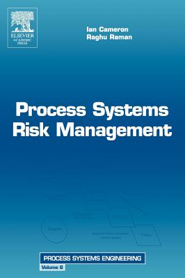 Process Systems Risk Management - Cameron, Ian T, and Raman, R