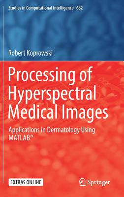 Processing of Hyperspectral Medical Images: Applications in Dermatology Using MATLAB - Koprowski, Robert