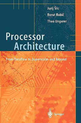 Processor Architecture: From Dataflow to Superscalar and Beyond - Silc, Jurij