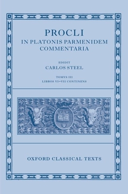 Procli in Platonis Parmenidem Commentaria III - Steel, Carlos (Editor), and Van Campe, Leen (Editor)