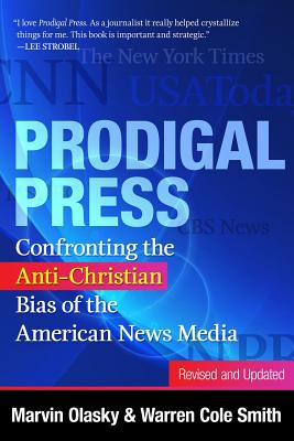 Prodigal Press: Confronting the Anti-Christian Bias of the American News Media (Revised and Updated Edition) - Olasky, Marvin, and Smith, Warren Cole