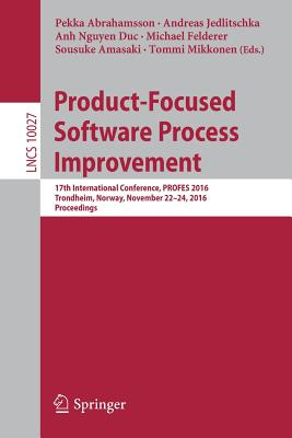 Product-Focused Software Process Improvement: 17th International Conference, Profes 2016, Trondheim, Norway, November 22-24, 2016, Proceedings - Abrahamsson, Pekka (Editor), and Jedlitschka, Andreas (Editor), and Nguyen Duc, Anh (Editor)
