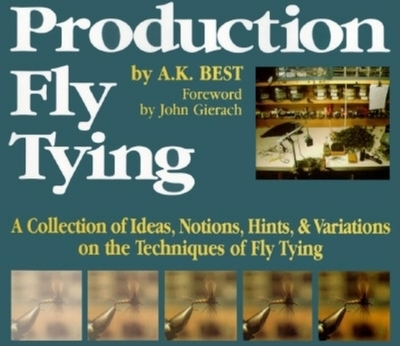 Production Fly Tying: A Colllection of Ideas, Notions, Hints, & Variations on the Techniques of Fly Tying - Best, A K