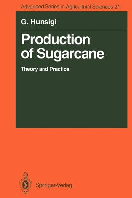 Production of Sugarcane: Theory and Practice - Hunsigi, Gururaj, and Alexander, A G (Foreword by)