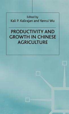 Productivity and Growth in Chinese Agriculture - Wu, Yanrui (Editor), and Kalirajan, Kaliappa (Editor)
