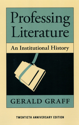 Professing Literature: An Institutional History - Graff, Gerald