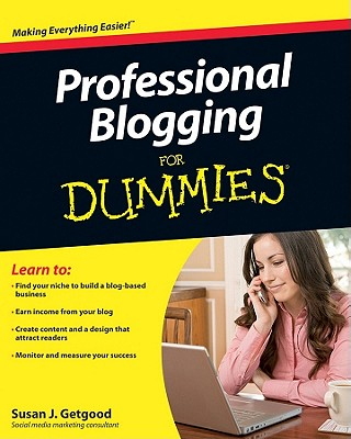 Professional Blogging for Dummies - Getgood, Susan, and Camahort Page, Elisa (Foreword by)