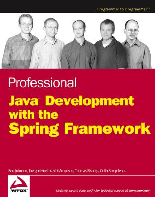 Professional Java Development with the Spring Framework - Johnson, Rod, and Hoeller, Juergen, and Arendsen, Alef