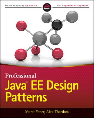 Professional Java EE Design Patterns - Yener, Murat, and Theedom, Alex, and Rahman, Reza (Foreword by)