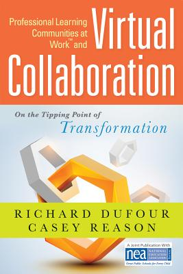 Professional Learning Communities at Workacentsa Acents and Virtual Collaboration: On the Tipping Point of Transformation - Dufour, Richard, and Reason, Casey