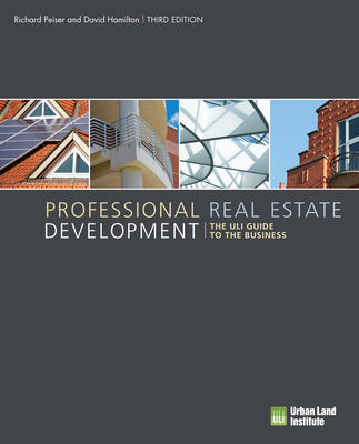 Professional Real Estate Development: The ULI Guide to the Business - Peiser, Richard B, and Hamilton, David, Dr.