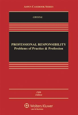 Professional Responsibility: Problems of Practice and the Profession - Crystal, Nathan M