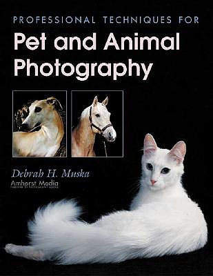 Professional Techniques for Pet and Animal Photography - Muska, Debrah H