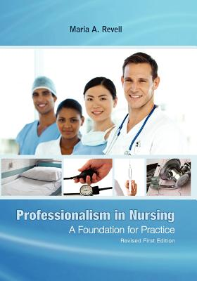 Professionalism in Nursing: A Foundation for Practice (Revised First Edition) - Revell, Maria A