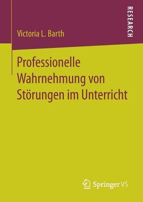 Professionelle Wahrnehmung Von Storungen Im Unterricht - Barth, Victoria L