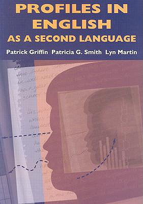 Profiles in English as a Second Language - Griffin, Patrick, Jr., and Smith, Patricia G, and Martin, Lyn
