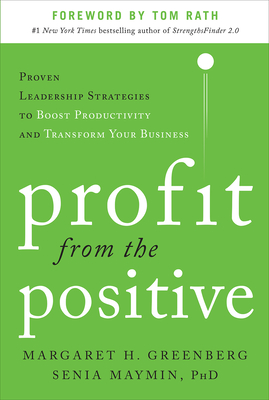 Profit from the Positive: Proven Leadership Strategies to Boost Productivity and Transform Your Business - Greenberg, Margaret, and Maymin, Senia, PH.D.