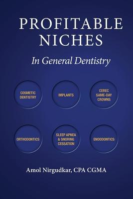 Profitable Niches in General Dentistry - Nirgudkar, Amol
