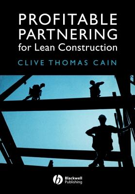 Profitable Partnering for Lean Construction - Cain, Clive Thomas