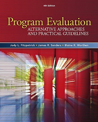 Program Evaluation: Alternative Approaches and Practical Guidelines - Fitzpatrick, Jody L., and Sanders, James R., and Worthen, Blaine R.