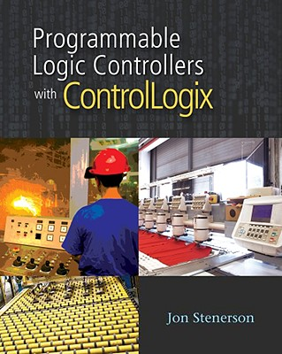 Programmable Logic Controllers with ControlLogix - Stenerson, Jon