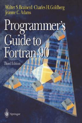 Programmer's Guide to FORTRAN 90 - Brainerd, Walter S, and Goldberg, Charles H, and Adams, Jeanne C