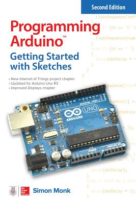 Programming Arduino: Getting Started with Sketches - Monk, Simon