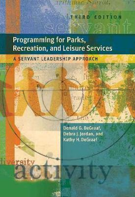 Programming for Parks, Recreation, and Leisure Services: A Servant Leadership Approach - DeGraaf, Donald G