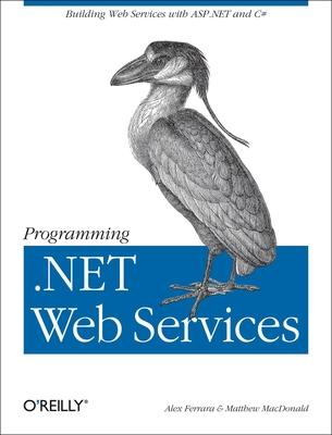 Programming .Net Web Services - Ferrara, Alex, and MacDonald, Matthew