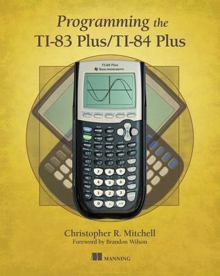 Programming the Ti-83 Plus/Ti-84 Plus - Mitchell, Christopher R