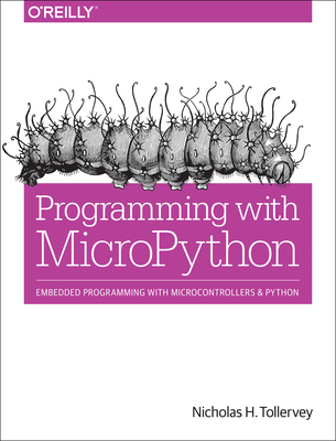 Programming with Micropython: Embedded Programming with Microcontrollers and Python - Tollervey, Nicholas H