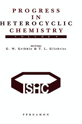 Progress in Heterocyclic Chemistry: A Critical Review of the 1996 Literature Preceded by Two Chapters on Current Heterocyclic Topics - Gilchrist, Thomas L (Editor), and Gribble, G W (Editor)
