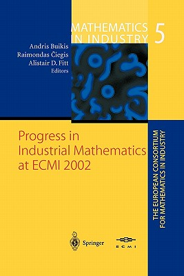 Progress in Industrial Mathematics at ECMI 2002 - Buikis, Andris (Editor), and Ciegis, Raimondas (Editor), and Fitt, Alistair D. (Editor)