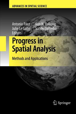Progress in Spatial Analysis: Methods and Applications - Paez, Antonio (Editor), and Gallo, Julie (Editor), and Buliung, Ron N (Editor)