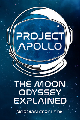 Project Apollo: The Moon Odyssey Explained - Ferguson, Norman