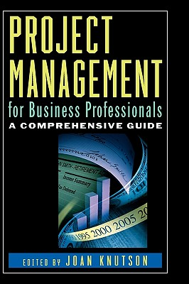Project Management for Business Professionals: A Comprehensive Guide - Knutson, Joan, and Myilibrary