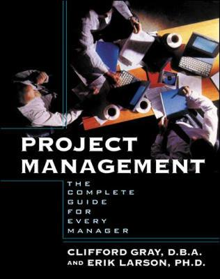 Project Management: The Complete Guide for Every Manager - Gray, Clifford F, Professor, and Larson, Erik W