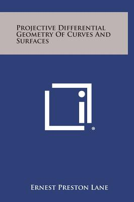 Projective Differential Geometry of Curves and Surfaces - Lane, Ernest Preston