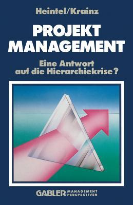 Projektmanagement: Eine Antwort Auf Die Hierarchiekrise? - Heintel, Peter