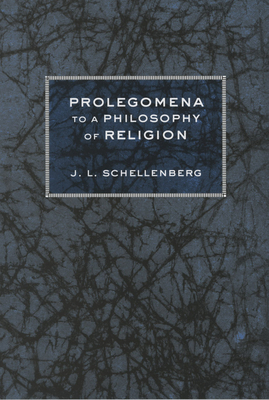 Prolegomena to a Philosophy of Religion - Schellenberg, J L