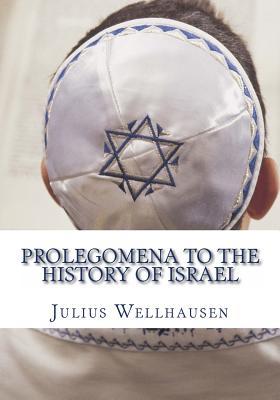 Prolegomena to the History of Israel - Wellhausen, Julius