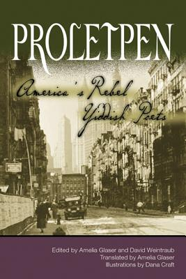 Proletpen: America's Rebel Yiddish Poets - Glaser, Amelia (Editor)