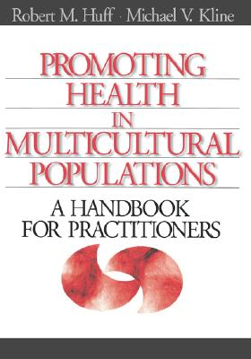 Promoting Health in Multicultural Populations: A Handbook for Practitioners - Huff, Robert M, Dr. (Editor), and Kline, Michael V, Dr. (Editor)