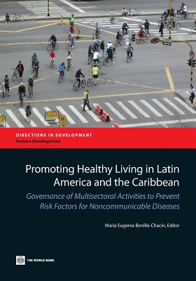 Promoting Healthy Living in Latin America and the Caribbean: Governance of Multisectoral Activities to Prevent Risk Factors for Noncommunicable Diseas - Bonilla-Chacin, Maria Eugenia (Editor)