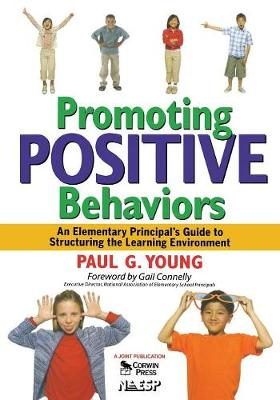 Promoting Positive Behaviors: An Elementary Principal's Guide to Structuring the Learning Environment - Young, Paul G